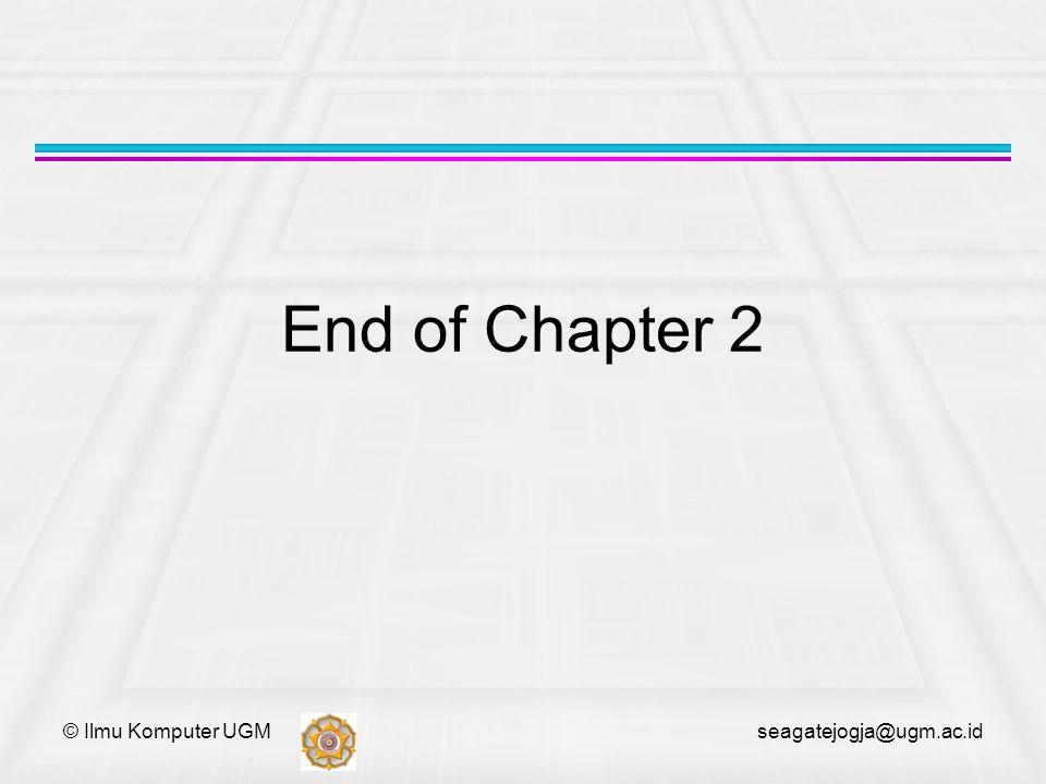 © Ilmu Komputer UGM seagatejogja@ugm.ac.id End of Chapter 2