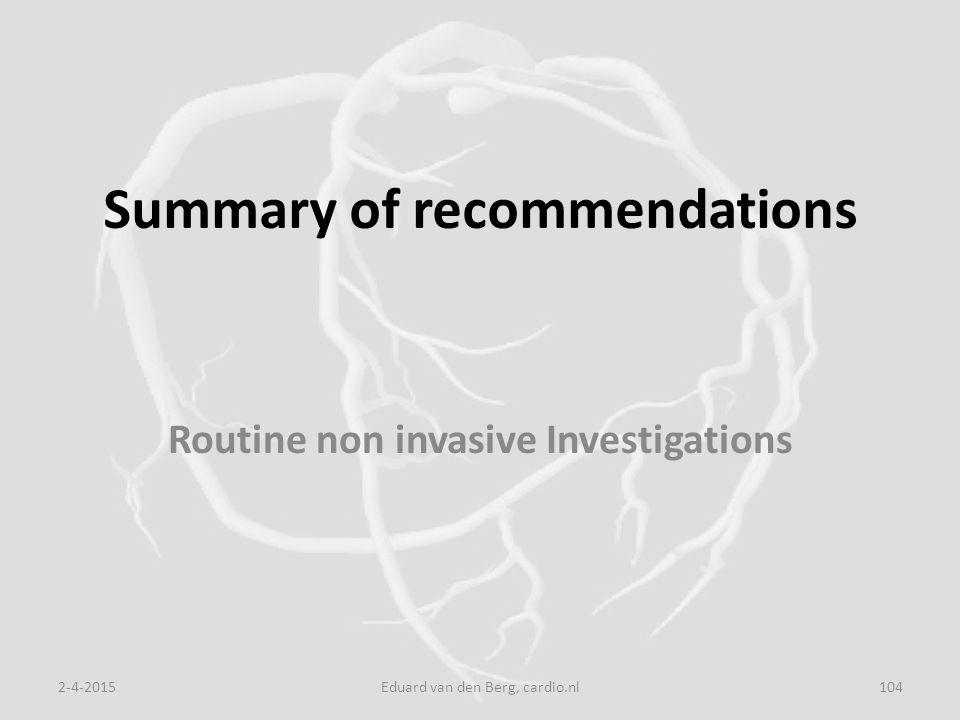 Summary of recommendations Routine non invasive Investigations 2-4-2015Eduard van den Berg, cardio.nl104