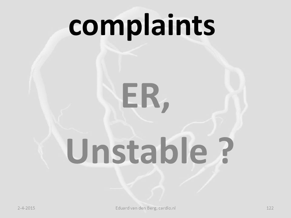 complaints ER, Unstable 2-4-2015Eduard van den Berg, cardio.nl122