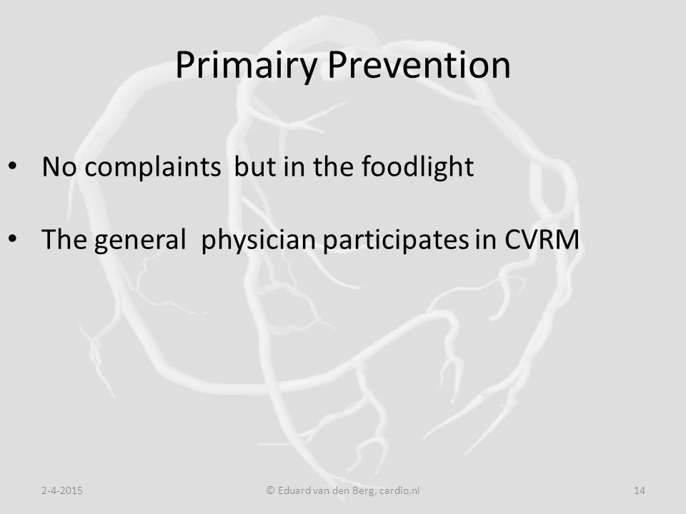 Primairy Prevention 2-4-2015© Eduard van den Berg, cardio.nl14 No complaints but in the foodlight The general physician participates in CVRM