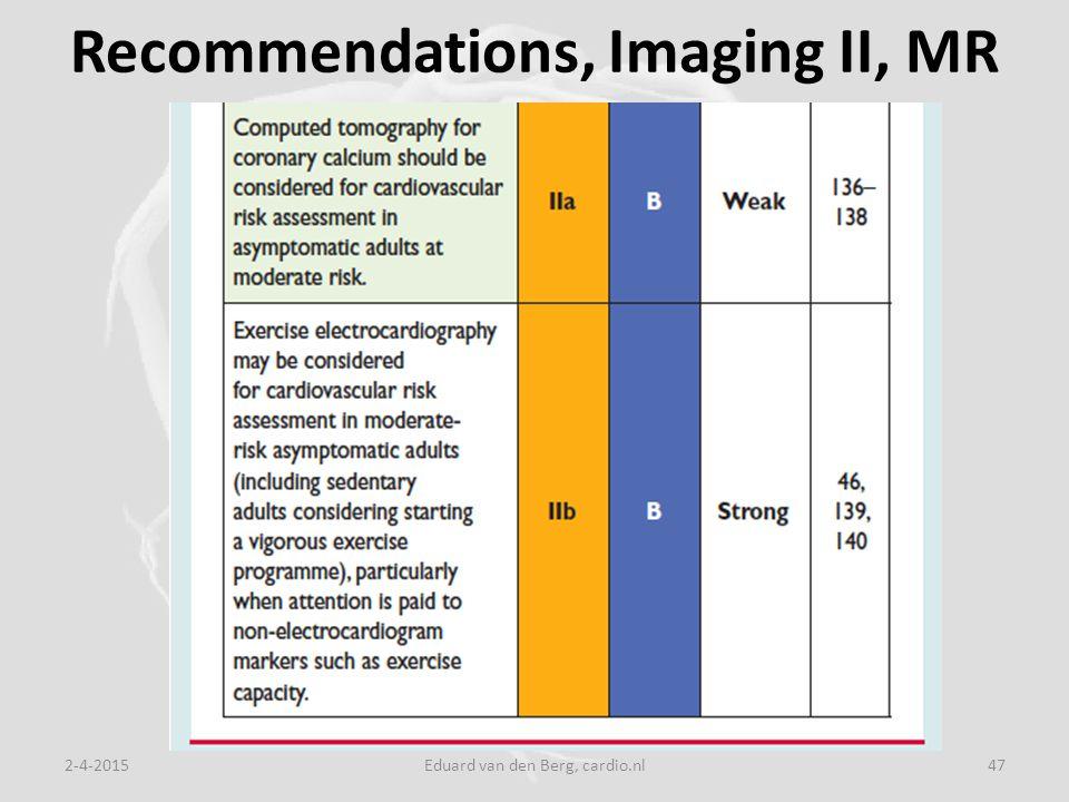 Recommendations, Imaging II, MR 2-4-2015Eduard van den Berg, cardio.nl47