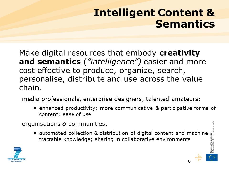 "6 Intelligent Content & Semantics Make digital resources that embody creativity and semantics (""intelligence"") easier and more cost effective to produ"