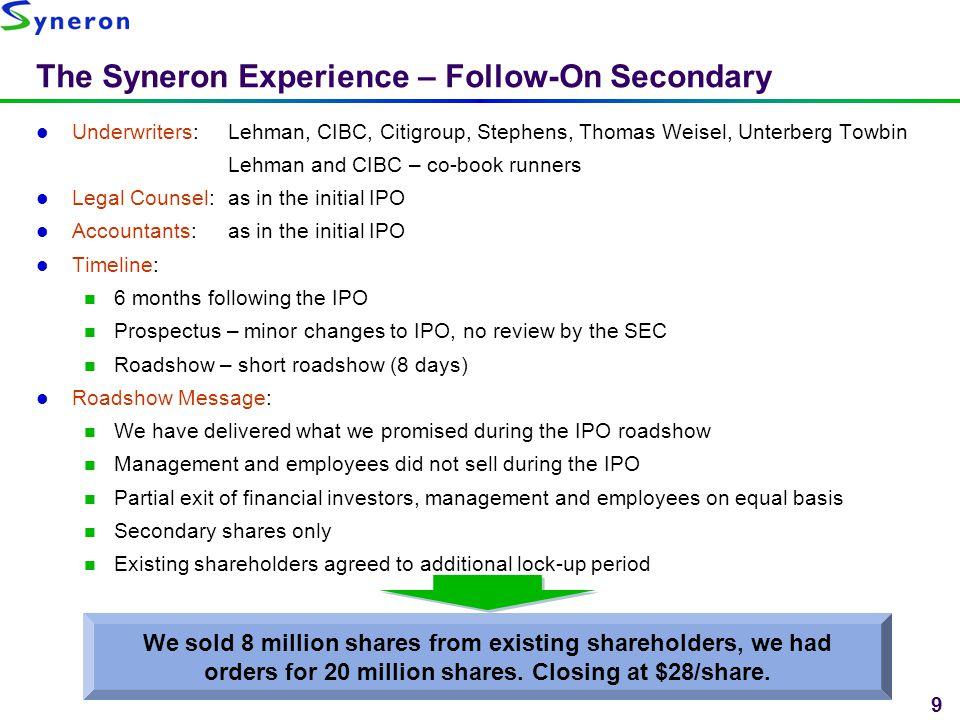 9 The Syneron Experience – Follow-On Secondary Underwriters: Lehman, CIBC, Citigroup, Stephens, Thomas Weisel, Unterberg Towbin Lehman and CIBC – co-b