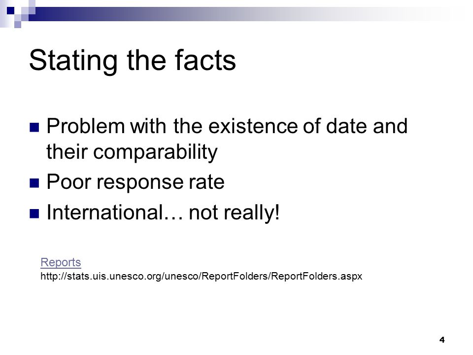 4 Stating the facts Problem with the existence of date and their comparability Poor response rate International… not really.