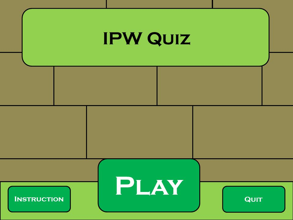 Play Quit Instruction IPW Quiz