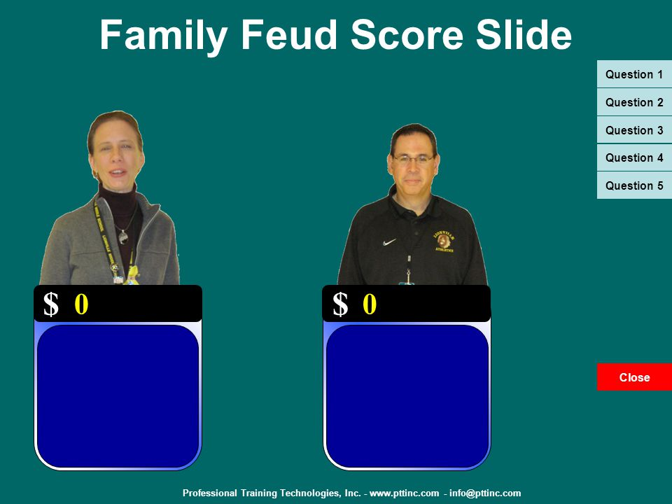 Professional Training Technologies, Inc. - www.pttinc.com - info@pttinc.com Welcome to Family Feud This game sample is provided compliments of PTT, In