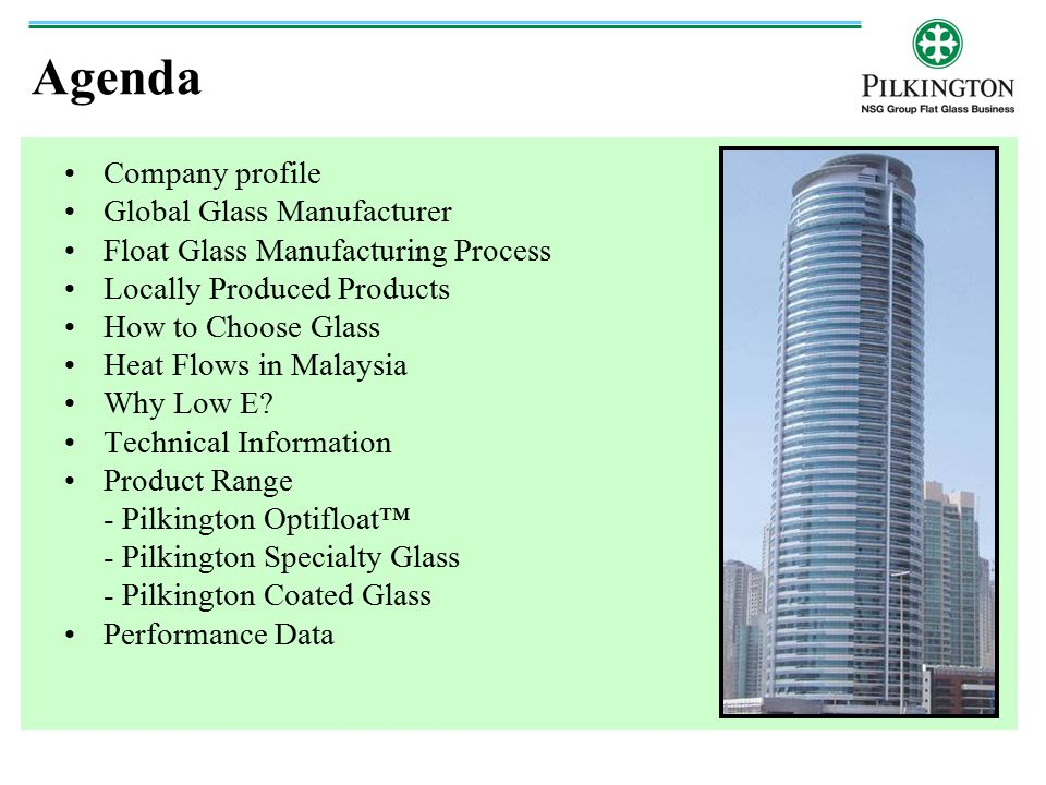 1971 – MSG Established 2004 – Wholly owned by Nippon Sheet Glass (NSG) June 2006 – Acquisition of Pilkington by NSG Company Profile