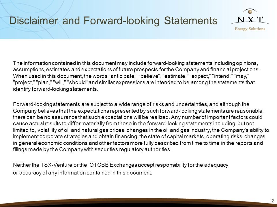 Disclaimer and Forward-looking Statements The information contained in this document may include forward-looking statements including opinions, assumptions, estimates and expectations of future prospects for the Company and financial projections.