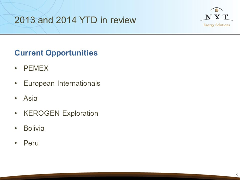 2013 and 2014 YTD in review Current Opportunities PEMEX European Internationals Asia KEROGEN Exploration Bolivia Peru 8