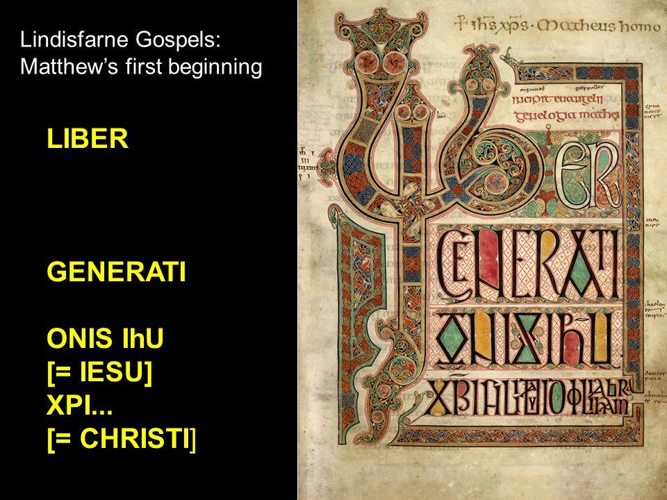 Lindisfarne Gospels: Matthew's first beginning LIBER GENERATI ONIS IhU [= IESU] XPI... [= CHRISTI]