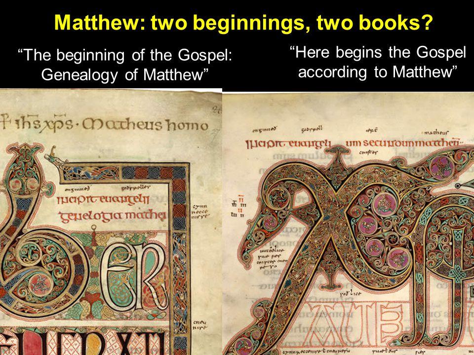 "Matthew: two beginnings, two books? ""Here begins the Gospel according to Matthew"" ""The beginning of the Gospel: Genealogy of Matthew"""