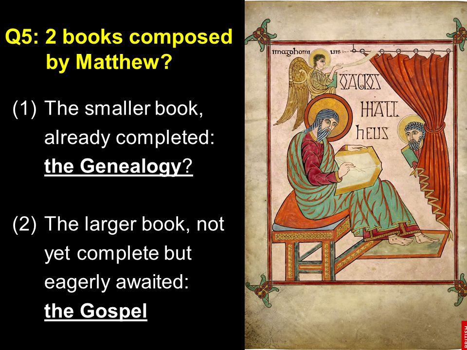 Q5: 2 books composed by Matthew? (1)The smaller book, already completed: the Genealogy? (2)The larger book, not yet complete but eagerly awaited: the