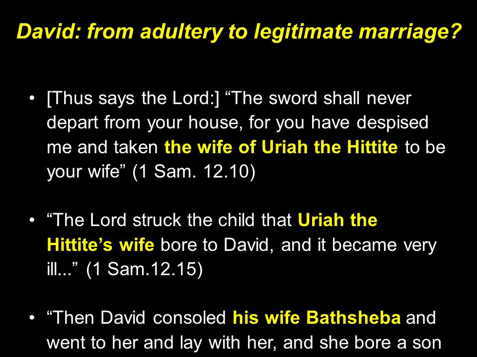 """David: from adultery to legitimate marriage? [Thus says the Lord:] """"The sword shall never depart from your house, for you have despised me and taken t"""