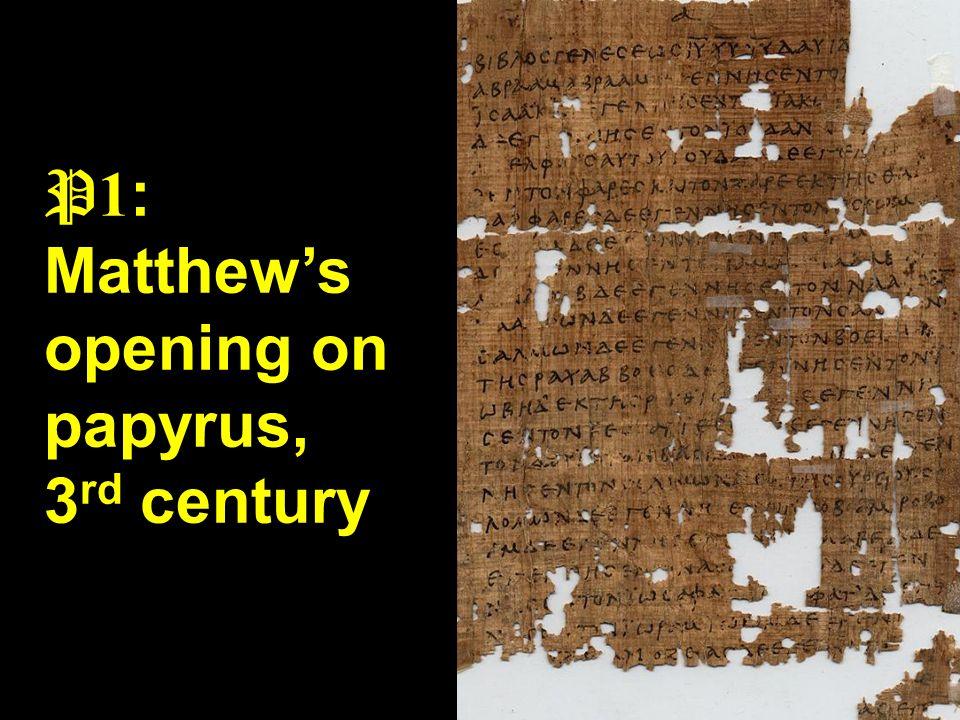 P 1 : Matthew's opening on papyrus, 3 rd century