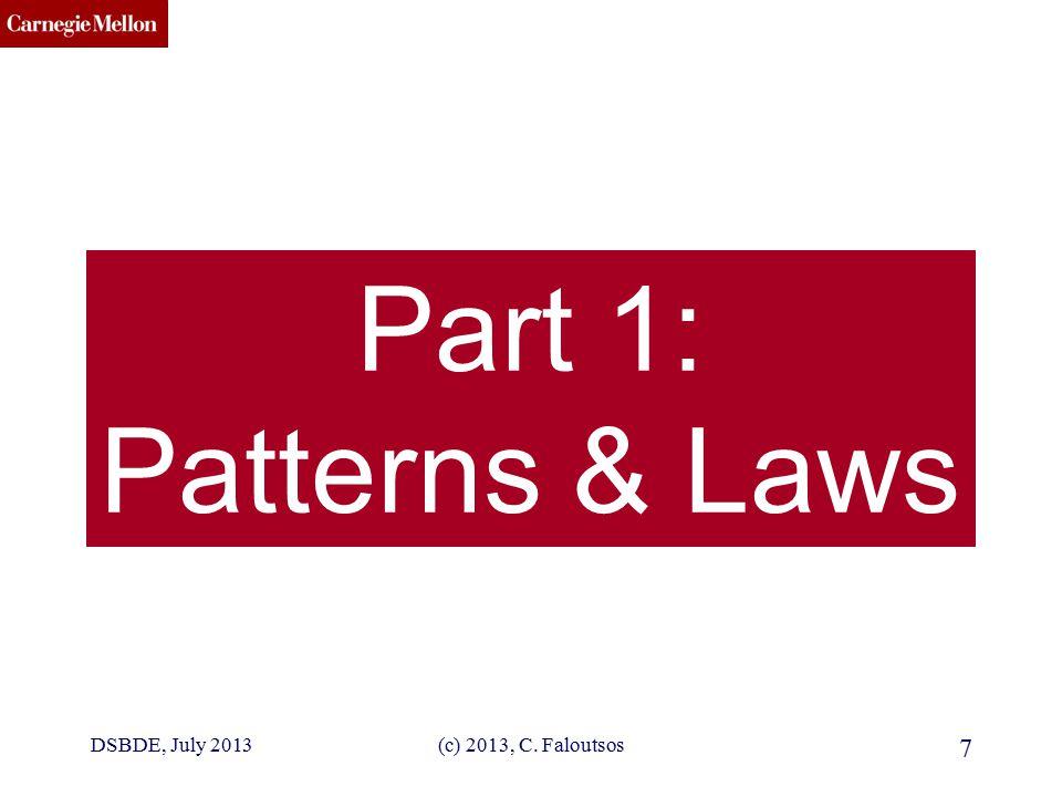 CMU SCS DSBDE, July 2013(c) 2013, C. Faloutsos 7 Part 1: Patterns & Laws