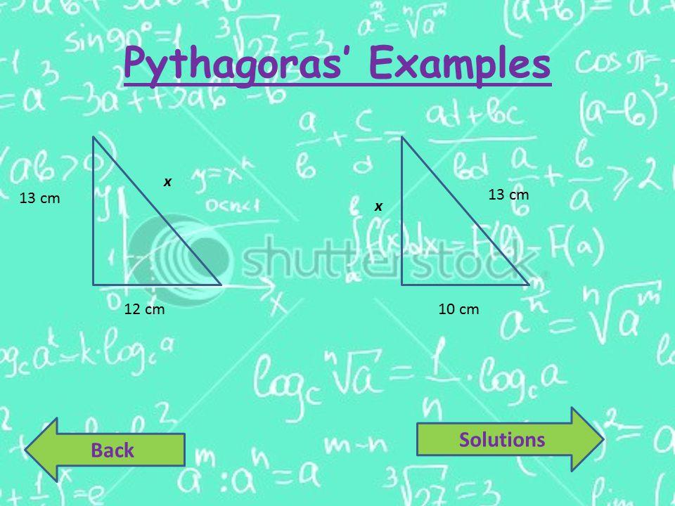 Pythagoras' Examples 12 cm 13 cm x 10 cm x Back Solutions