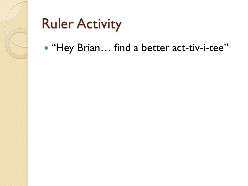 """Ruler Activity """"Hey Brian… find a better act-tiv-i-tee"""""""