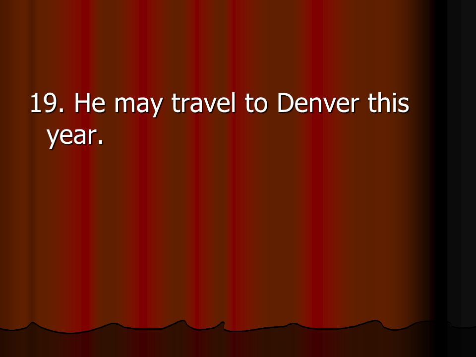 19. He may travel to Denver this year.