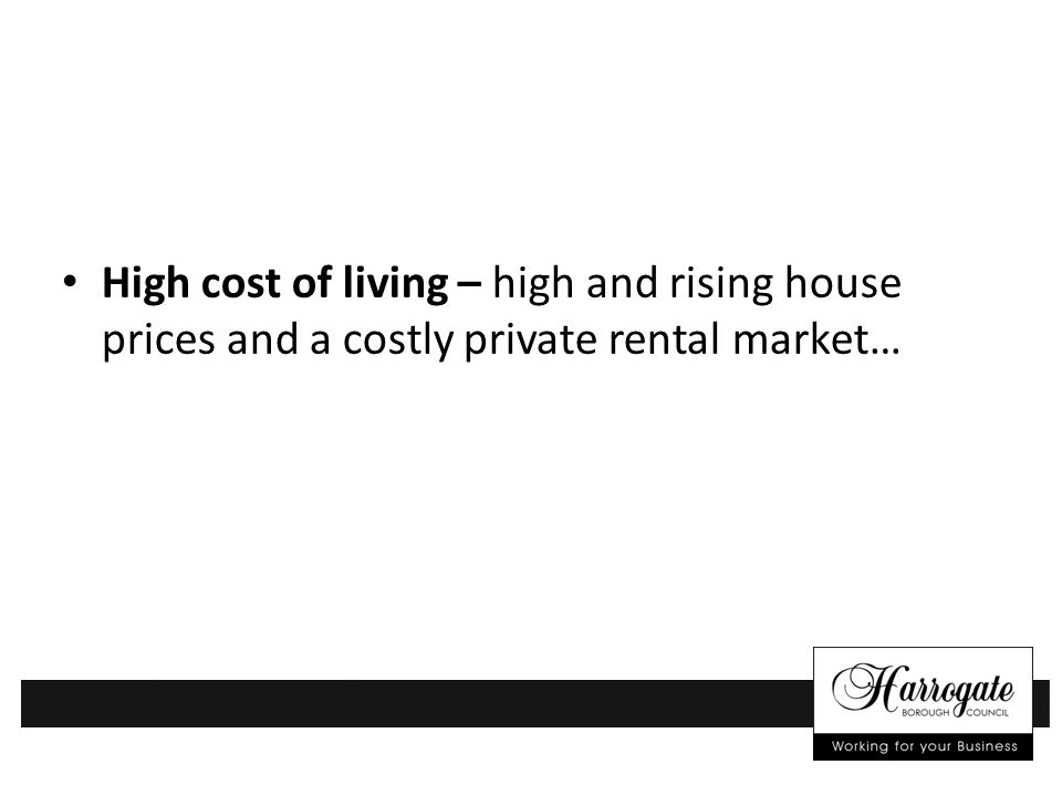 High cost of living – high and rising house prices and a costly private rental market…