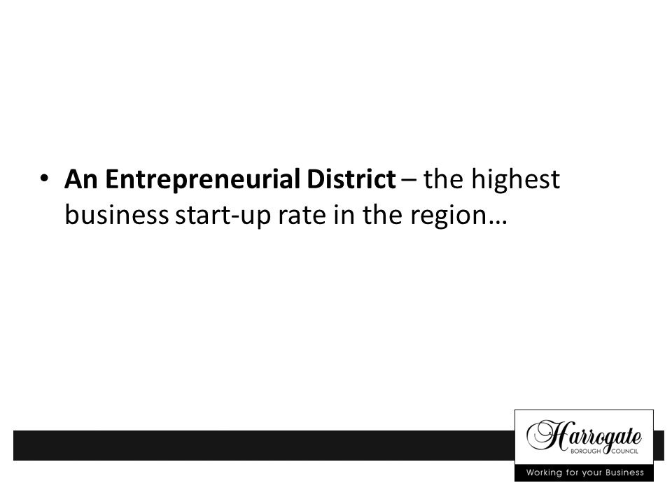An Entrepreneurial District – the highest business start-up rate in the region…