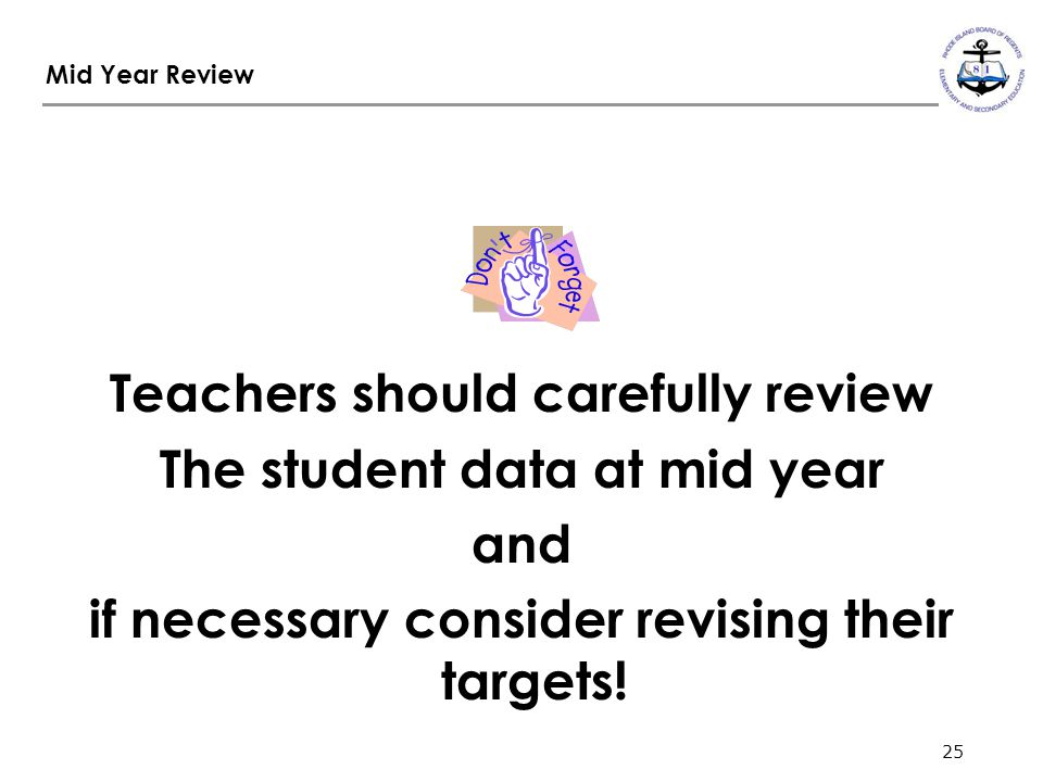 25 Mid Year Review 25 Teachers should carefully review The student data at mid year and if necessary consider revising their targets!