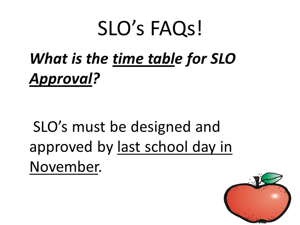 SLO's FAQs. What is the time table for SLO Approval.