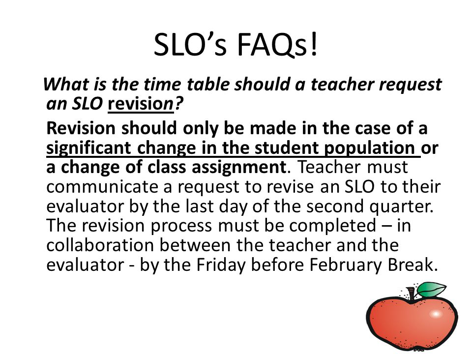 SLO's FAQs. What is the time table should a teacher request an SLO revision.