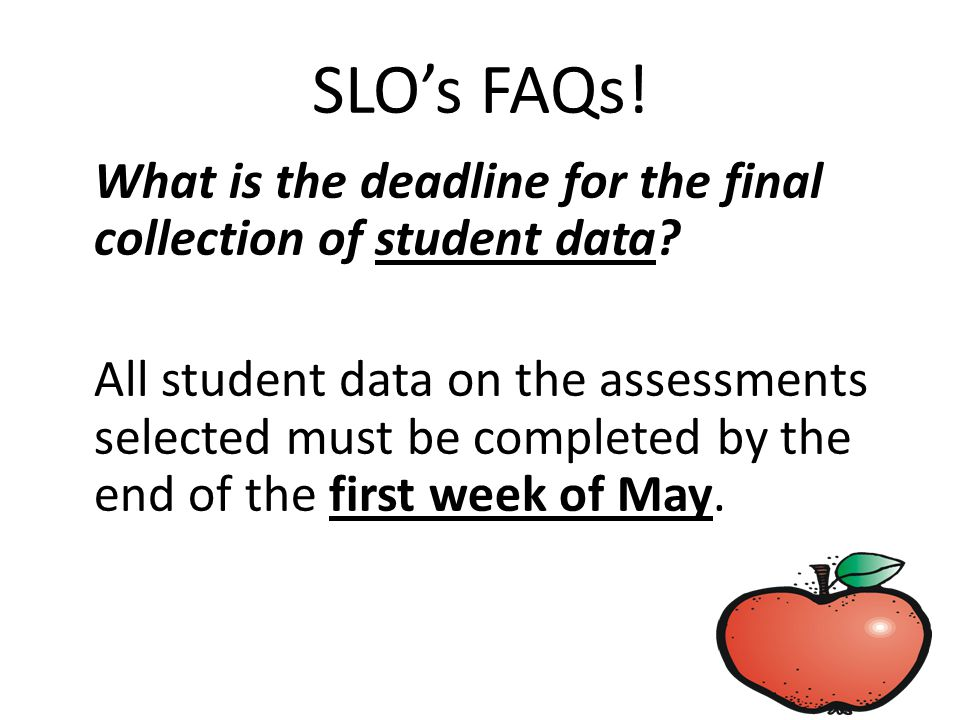 SLO's FAQs.What is the deadline for the final collection of student data.
