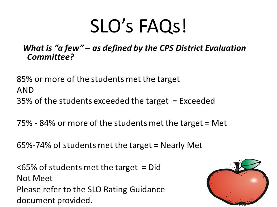 SLO's FAQs. What is a few – as defined by the CPS District Evaluation Committee.