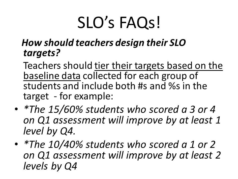 SLO's FAQs.How should teachers design their SLO targets.