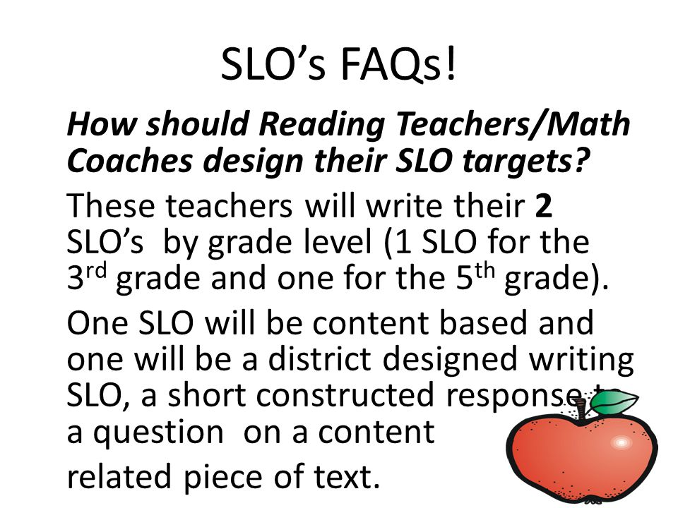 SLO's FAQs. How should Reading Teachers/Math Coaches design their SLO targets.