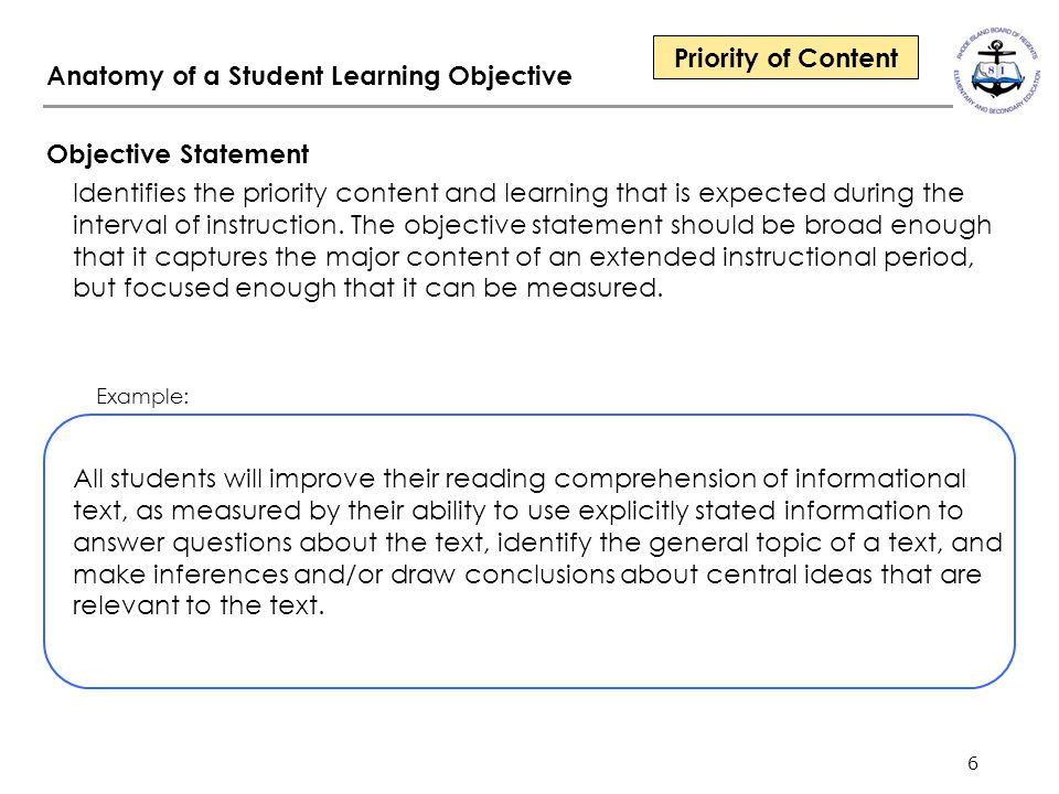 6 Anatomy of a Student Learning Objective Objective Statement Identifies the priority content and learning that is expected during the interval of ins