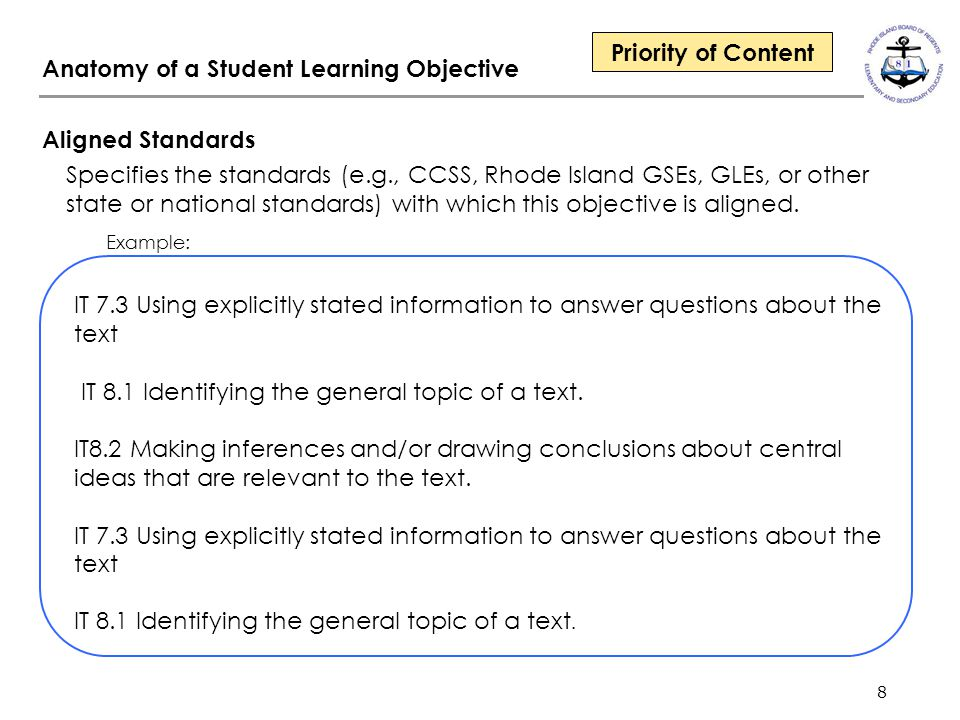 8 Anatomy of a Student Learning Objective Aligned Standards Specifies the standards (e.g., CCSS, Rhode Island GSEs, GLEs, or other state or national standards) with which this objective is aligned.