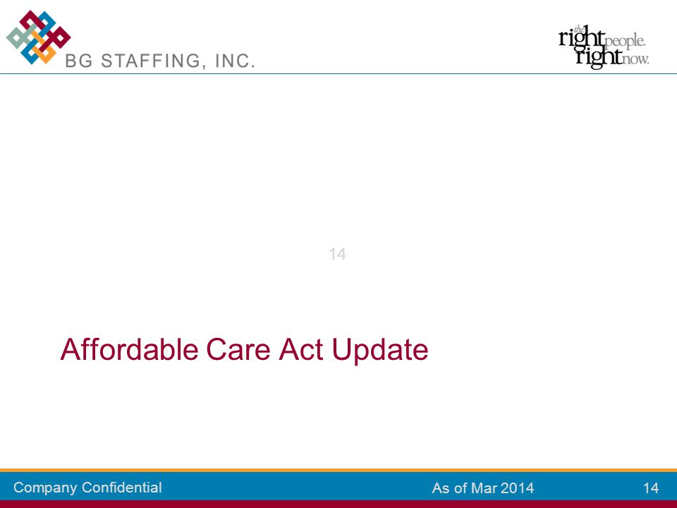 Company Confidential 14 As of Mar 2014 Affordable Care Act Update