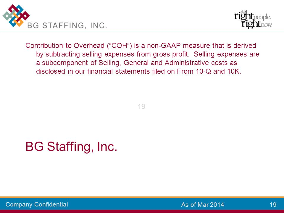 Company Confidential 19 As of Mar 2014 BG Staffing, Inc.