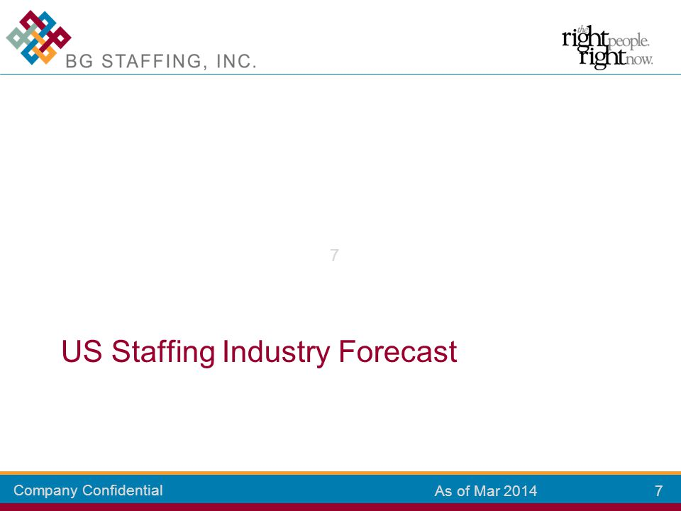 Company Confidential 7 7 As of Mar 2014 US Staffing Industry Forecast