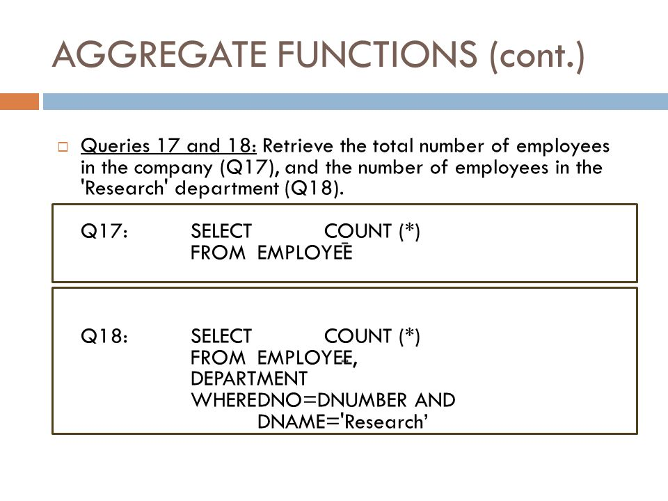 AGGREGATE FUNCTIONS (cont.) Slide 8-35 Query 16: Find the maximum salary, the minimum salary, and the average salary among employees who work for the Research department.