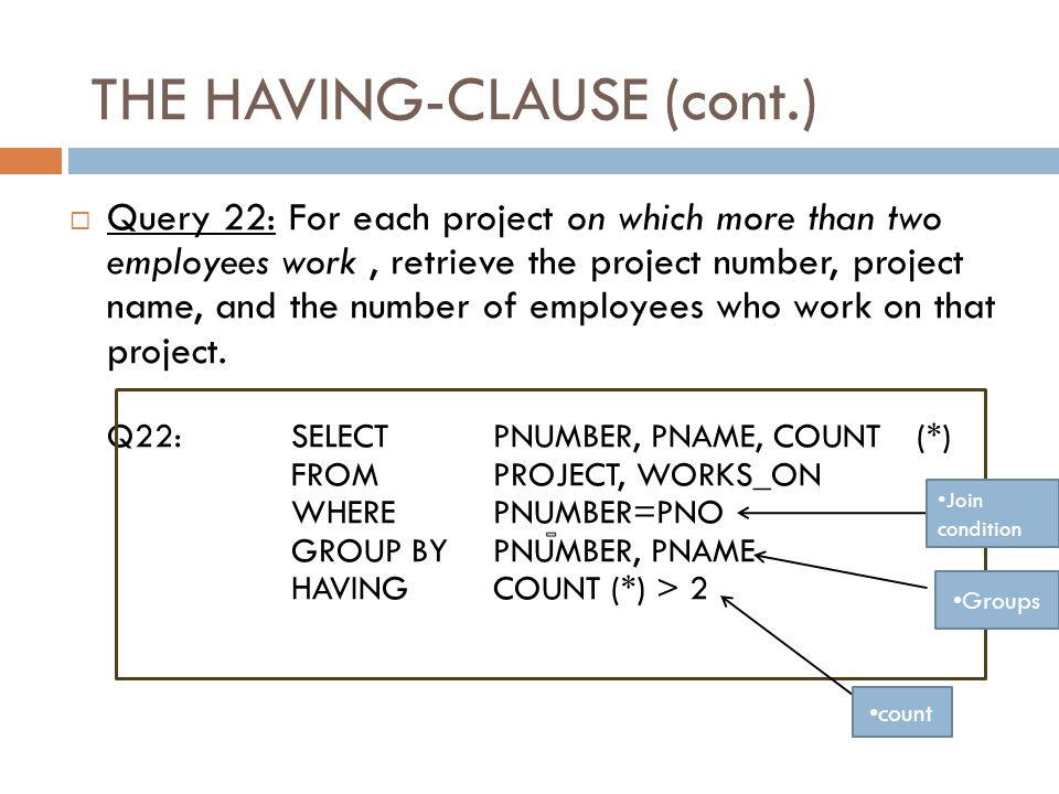 THE HAVING-CLAUSE Slide 8-40  To retrieve the values of functions for only those groups that satisfy certain conditions  The HAVING-clause is used for specifying a selection condition on groups (rather than on individual tuples)