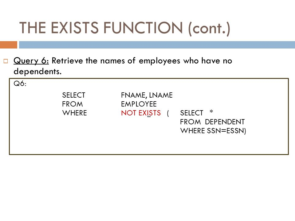 THE EXISTS FUNCTION (cont.) Slide 8-53  Query 12: Retrieve the name of each employee who has a dependent with the same first name as the employee.