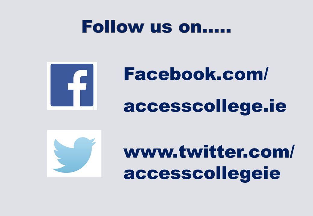 Facebook.com/ accesscollege.ie www.twitter.com/ accesscollegeie