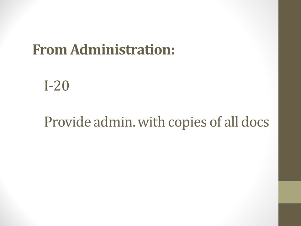 From Administration: I-20 Provide admin. with copies of all docs