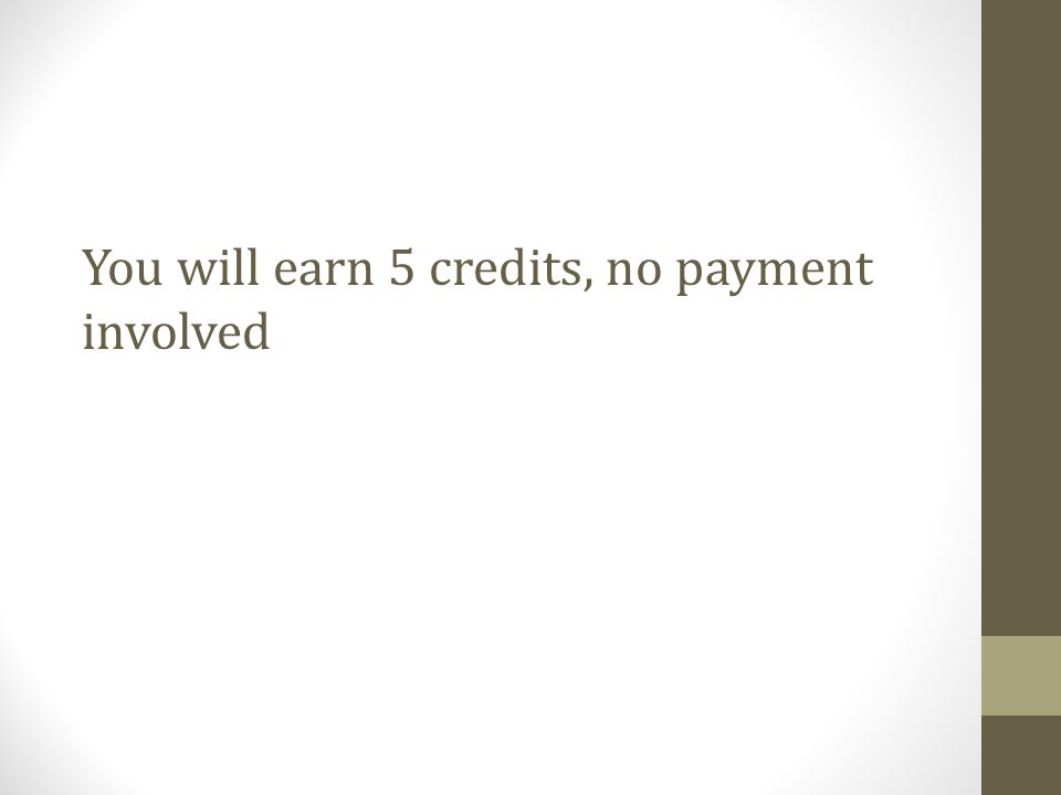 You will earn 5 credits, no payment involved