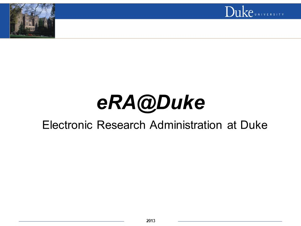 2013 eRA@Duke Electronic Research Administration at Duke