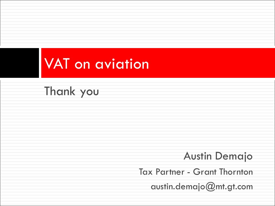 Thank you Austin Demajo Tax Partner - Grant Thornton austin.demajo@mt.gt.com VAT on aviation