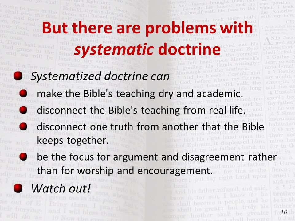 But there are problems with systematic doctrine Systematized doctrine can make the Bible s teaching dry and academic.