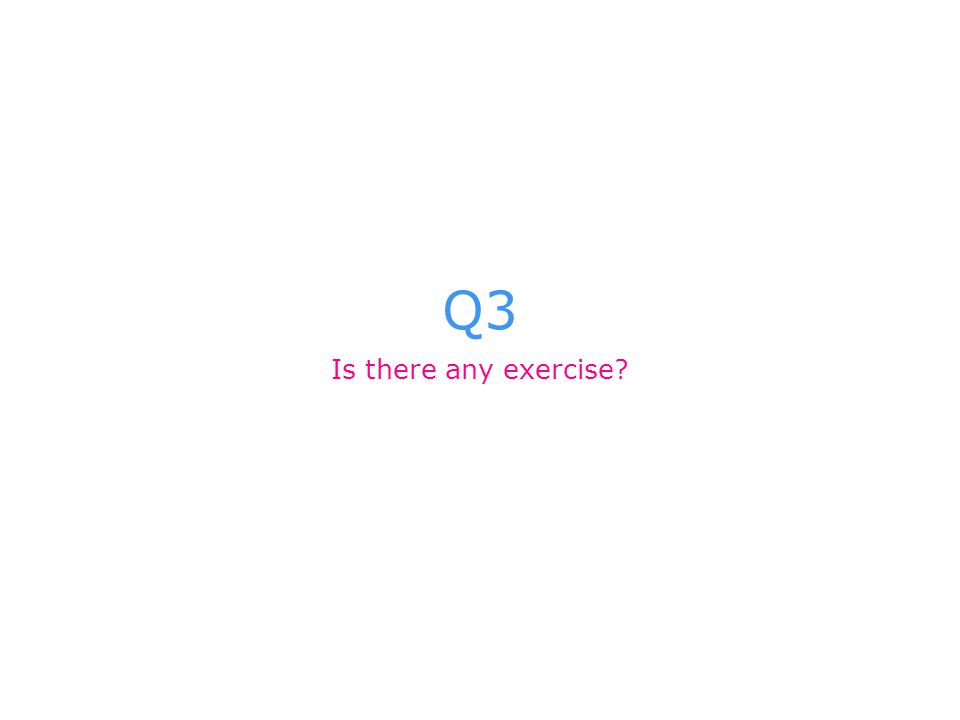 Q3 Is there any exercise