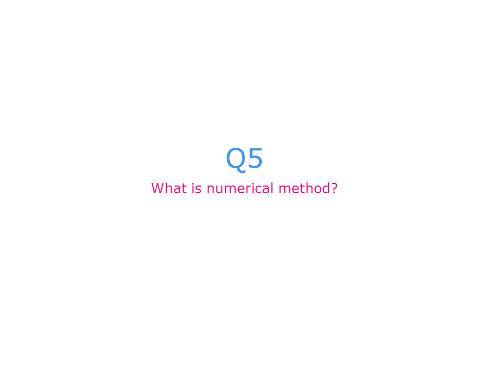 Q5 What is numerical method