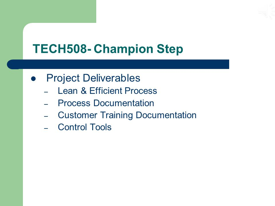 TECH508- Champion Step Goal Statement – Eliminate the queue time for utilities and reduce the amount of time, less than 2 months, necessary for a project to be successfully implemented, within the given 10 week timeframe.