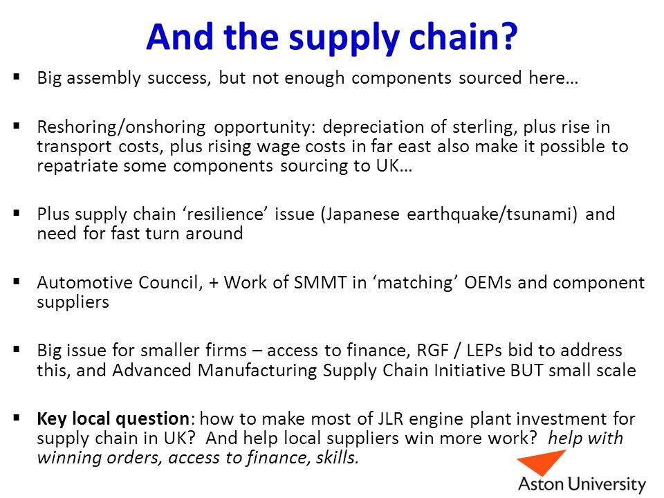 And the supply chain?  Big assembly success, but not enough components sourced here…  Reshoring/onshoring opportunity: depreciation of sterling, plu