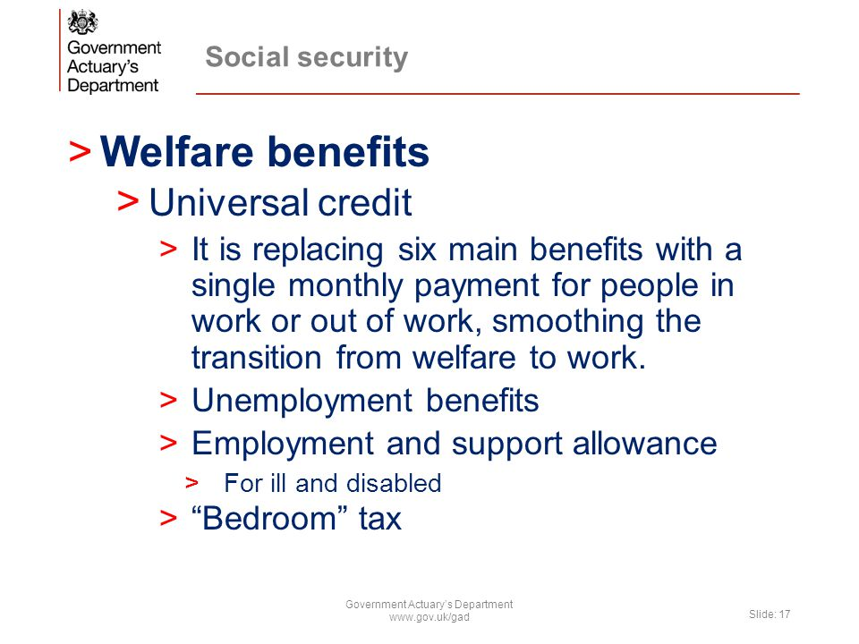 Social security >Welfare benefits > Universal credit >It is replacing six main benefits with a single monthly payment for people in work or out of wor